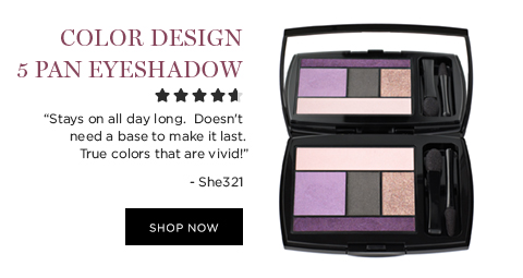 COLOR DESIGN 5 PAN EYESHADOW PALETTE  'Stays on all day long. Doesnt need a base to make it last. True colors that are vivid!' -She321  SHOP NOW