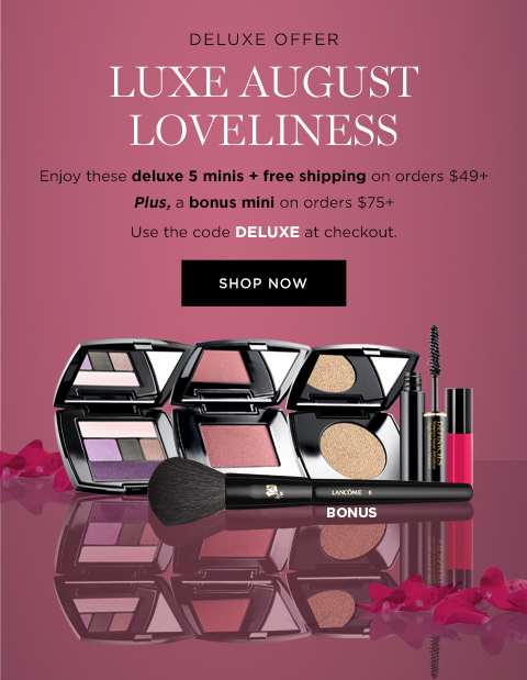 DELUXE OFFER  LUXE AUGUST LOVELINESS  Enjoy these deluxe 5 minis + free shipping on orders $49+  Plus, a bonus mini on orders $75+  Use code DELUXE at checkout  SHOP NOW