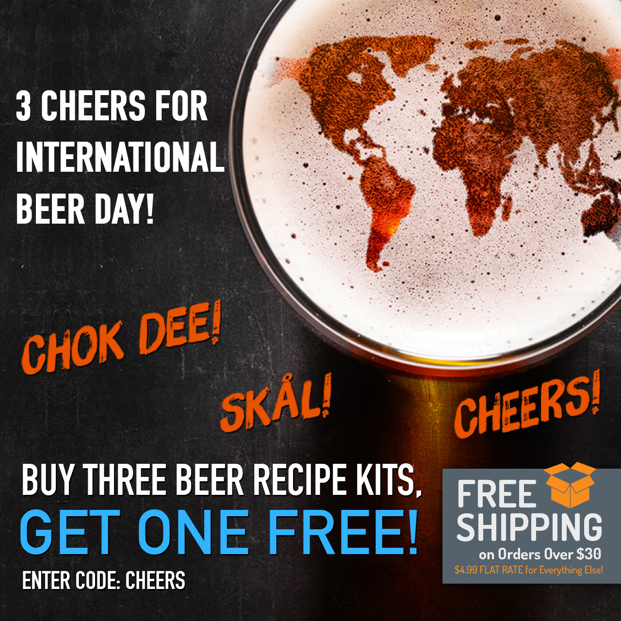 "Buy 3 Beer Recipe Kits Get 1 Free. Use code ""CHEERS"" now through 11:59pm CST on 8/6/2018."