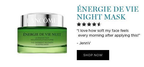 NERGIE DE VIE NIGHT MASK  									'I love how soft my face feels every morning after applying this.' -JennV  									SHOP NOW