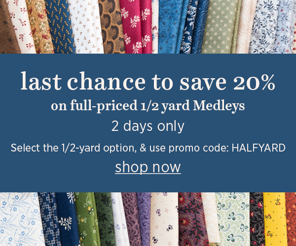 Last chance to save on 1/2 yard Medleys