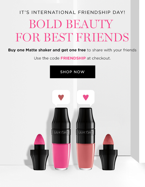 ITS INTERNATIONAL FRIENDSHIP DAY!  BOLD BEAUTY FOR BEST FRIENDS  Buy one Matte Shaker and get one free to share with your friends  Use code FRIENDSHIP at checkout  SHOP NOW
