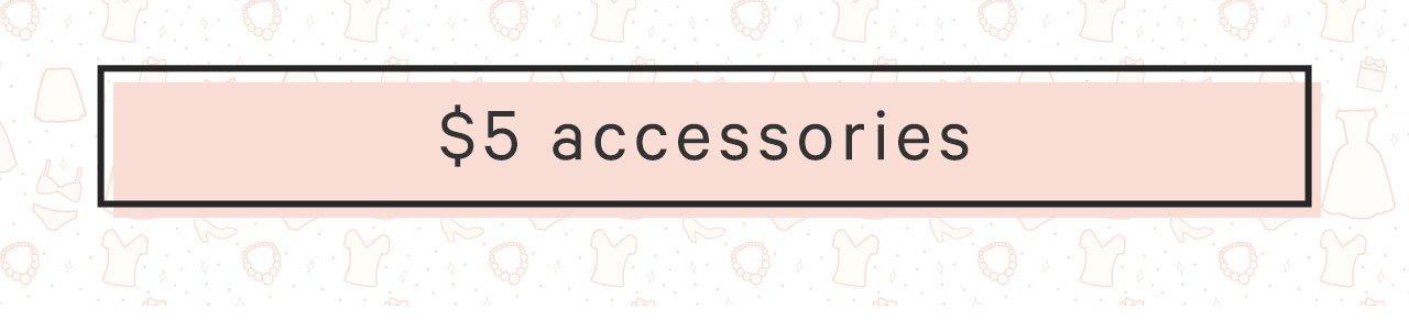 $5 Accessories
