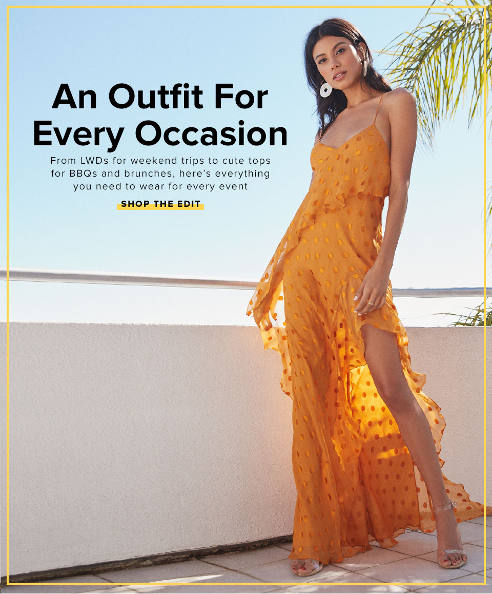 An Outfit For Every Occasion. From LWDs for weekend trips to cute tops for BBQs and brunches, here's everything you need to wear for every event. Shop the edit.