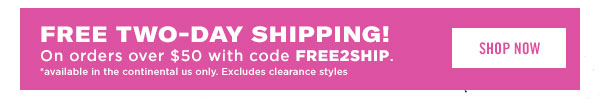 FREE TWO-DAY SHIPPING! On orders over $50 with code FREE2SHIP.