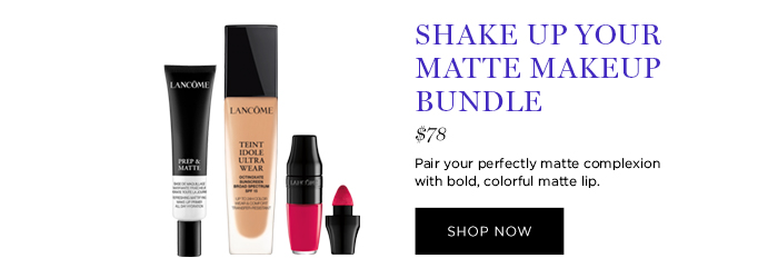 SHAKE UP YOUR MATTE MAKEUP BUNDLE  									$78  									Pair your perfectly matte complexion with bold, colorful matte lip.  									SHOP NOW