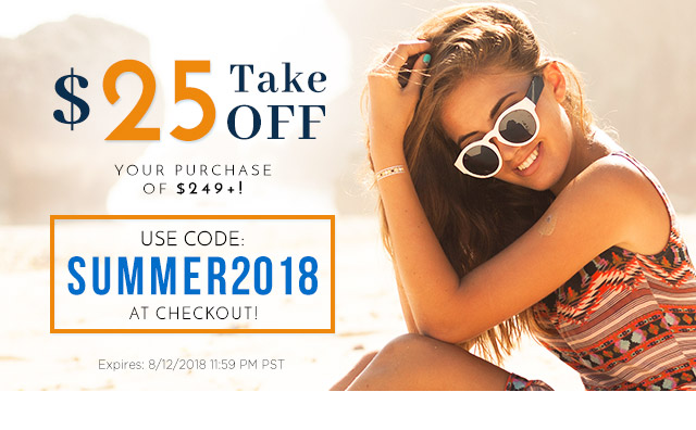Take $25 off your purchase of $249+! Use Code SUMMER2018 at checkout!