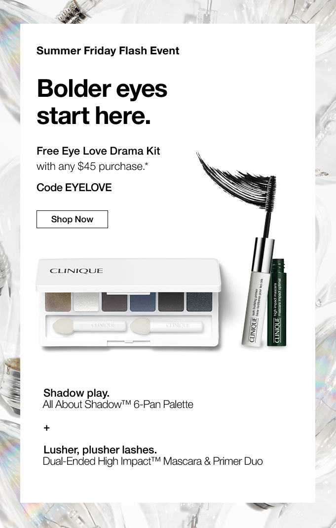 4bb53c0a215 Summer Friday Flash EventBolder eyesstart here. Free Eye Love Drama Kitwith  any $45 purchase. Pick your pretty. 6 free minis ...