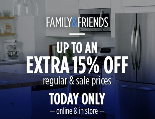 FAMILY & FRIENDS   |   UP TO AN EXTRA 15% OFF   |   regular & sale prices   |   TODAY ONLY   |   online & in store