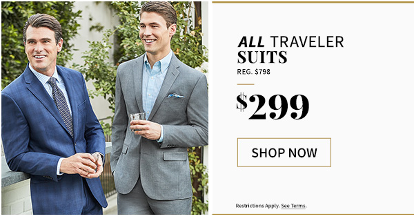 All Traveler Suits - reg $798 to $299 - Shop now - restrictions apply see terms
