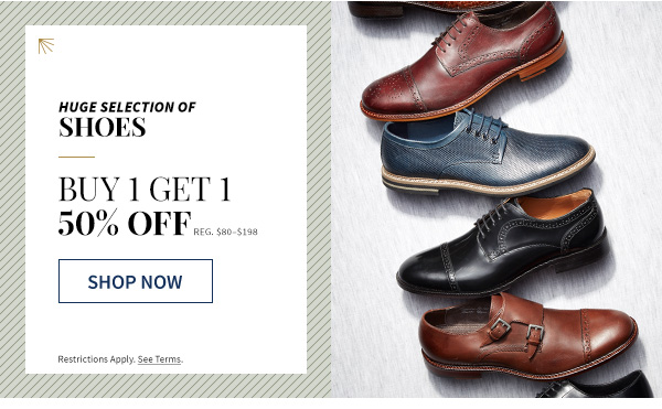 huge selection of shoes - buy 1 get 1 50% off - reg $80 to $198 - shop now - restrictions apply see terms