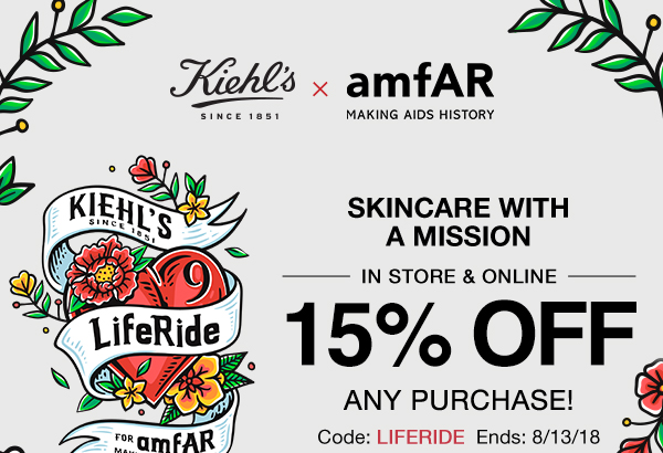 KIEHL'S SINCE 1851 x amfAR - MAKING AIDS HISTORY - SKINCARE WITH A MISSION - IN STORE & ONLINE - 15 PERCENT OFF ANY PURCHASE! - Code: LIFERIDE Ends: 8/13/18