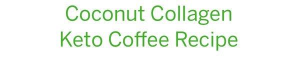 Coconut Collagen Keto Coffee Recipe