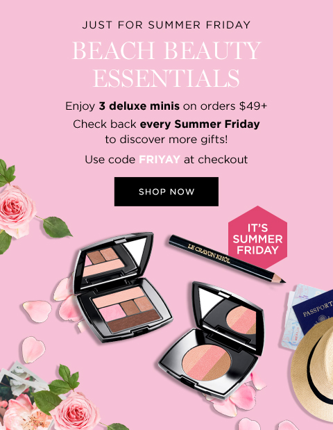 JUST FOR SUMMER FRIDAY           BEACH BEAUTY ESSENTIALS           Enjoy 3 deluxe minis on orders $49+           Check back every Summer Friday to discover more gifts!            Use code FRIYAY at checkout           SHOP NOW