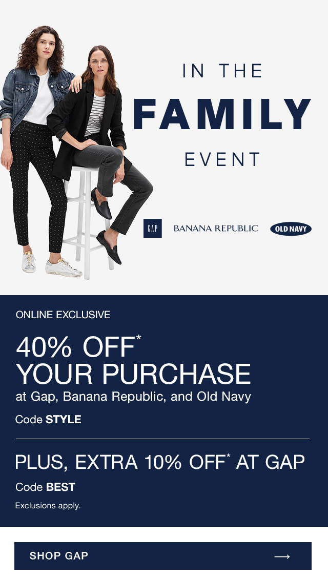 40% OFF* YOUR PURCHASE | PLUS, EXTRA 10% OFF* AT GAP