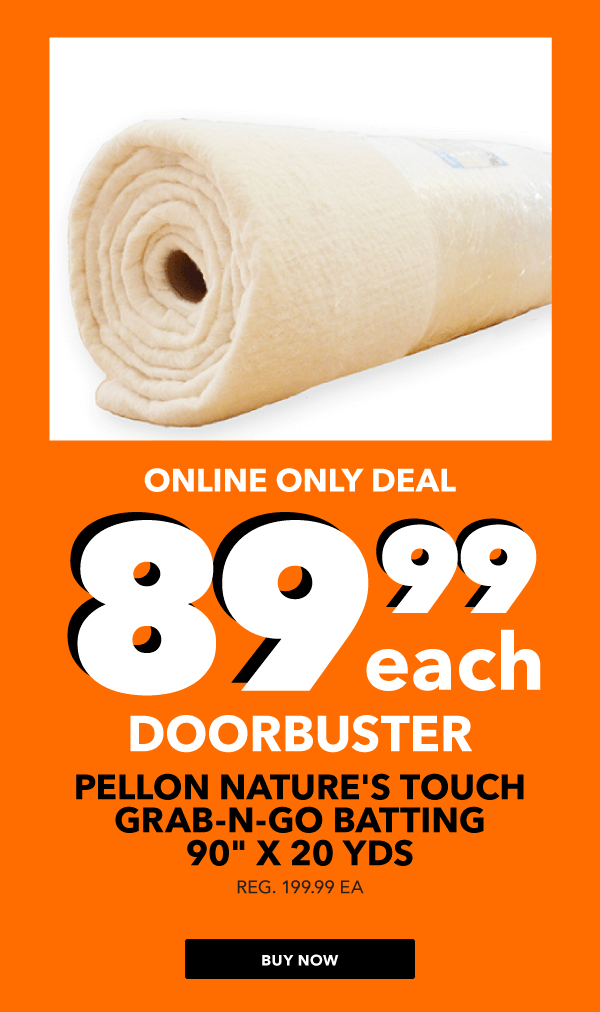 89.99 each Pellon Nature's Touch Grab-N-Go Batting 90 in x 20 yds.