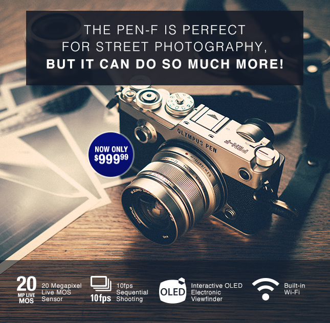 THE PEN-F IS PERFECT FOR STREET PHOTOGRAPHY, BUT IT CAN DO SO MUCH MORE!