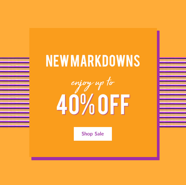 NEW MARKDOWNS | Up to 40% Off