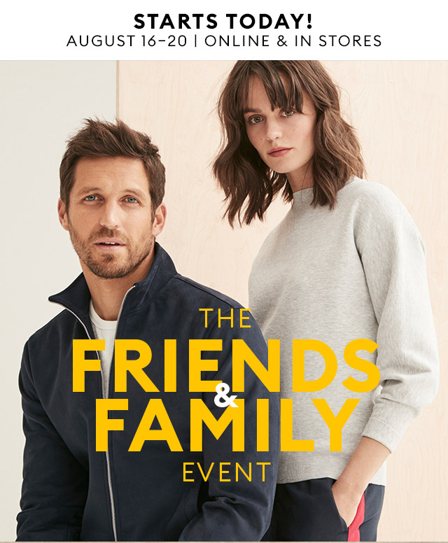 STARTS TODAY! | AUGUST 16-20 | ONLINE & IN STORES | THE FRIENDS & FAMILY EVENT