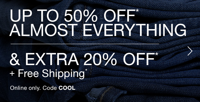 UP TO 50% OFF* ALMOST EVERYTHING | & EXTRA 20% OFF*