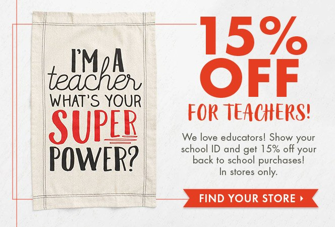 Teachers Get 15% Off with School ID - Find Your Store!