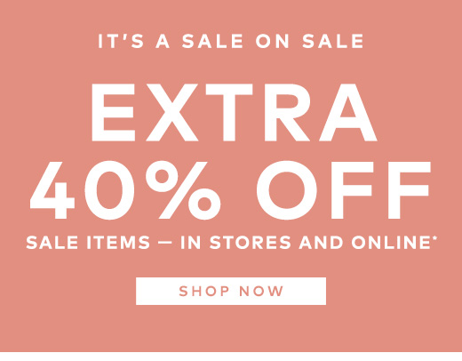 Extra 40% off sale items - In Store and Online