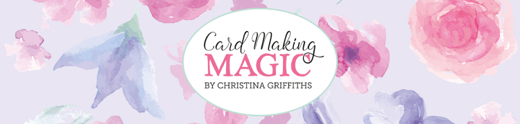Card Making Magic by Christina Griffiths!