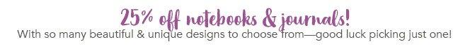 Shop 25% Off Notebooks & Journals!