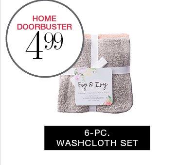 HOME DOORBUSTER 4.99 | 6-PC. WASHCLOTH SET
