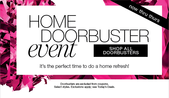 now thru thurs HOME DOORBUSTER event | SHOP ALL DOORBUSTERS it's the perfect time to do a home refresh!