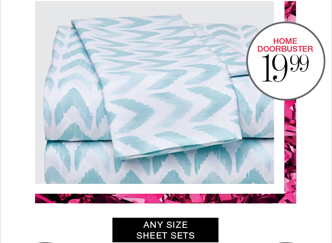 home doorbuster 19.99 | ANY SIZE SHEET SETS