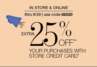In store & online thru 8/29 | Use code 82020 - Extra 25% off** your purchases with store credit card