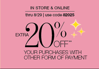 In store & online thru 8/29 | Use code 82025 - Extra 20% off** your purchases with other form of payment