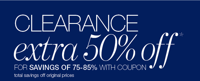 Clearance extra 50% off* for savings of 75-85% with coupon - total savings off original prices