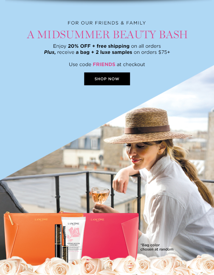 FOR OUR FRIENDS & FAMILY           A MIDSUMMER BEAUTY BASH           Enjoy 20% OFF + free shipping on all orders           Plus, receive a bag + 2 luxe samples on orders $75+           Use code FRIENDS at checkout           SHOP NOW