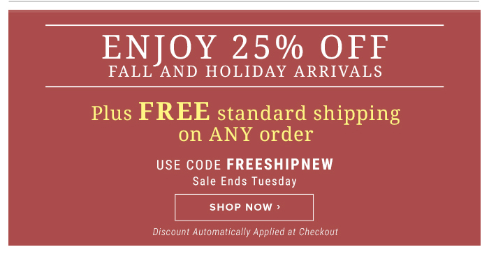 Enjoy 25% Off New Fall Arrivals