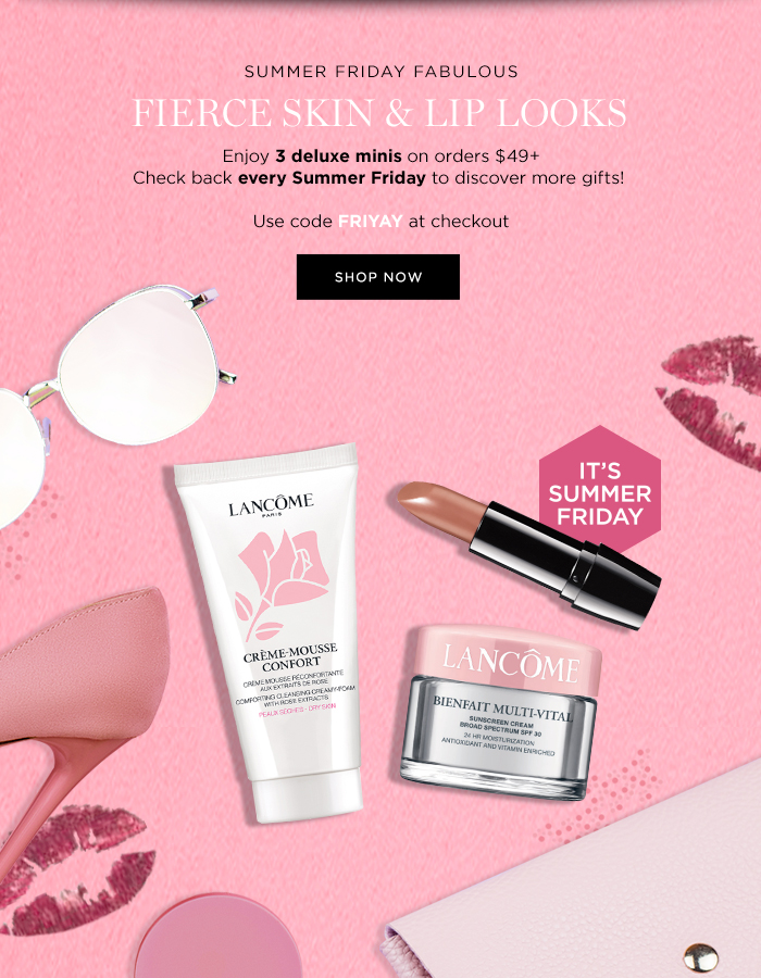 SUMMER FRIDAY FABULOUS           FIERCE SKIN & LIP LOOKS           Enjoy 3 deluxe minis on orders $49+           Check back every Summer Friday to discover more gifts!            Use code FRIYAY at checkout           SHOP NOW