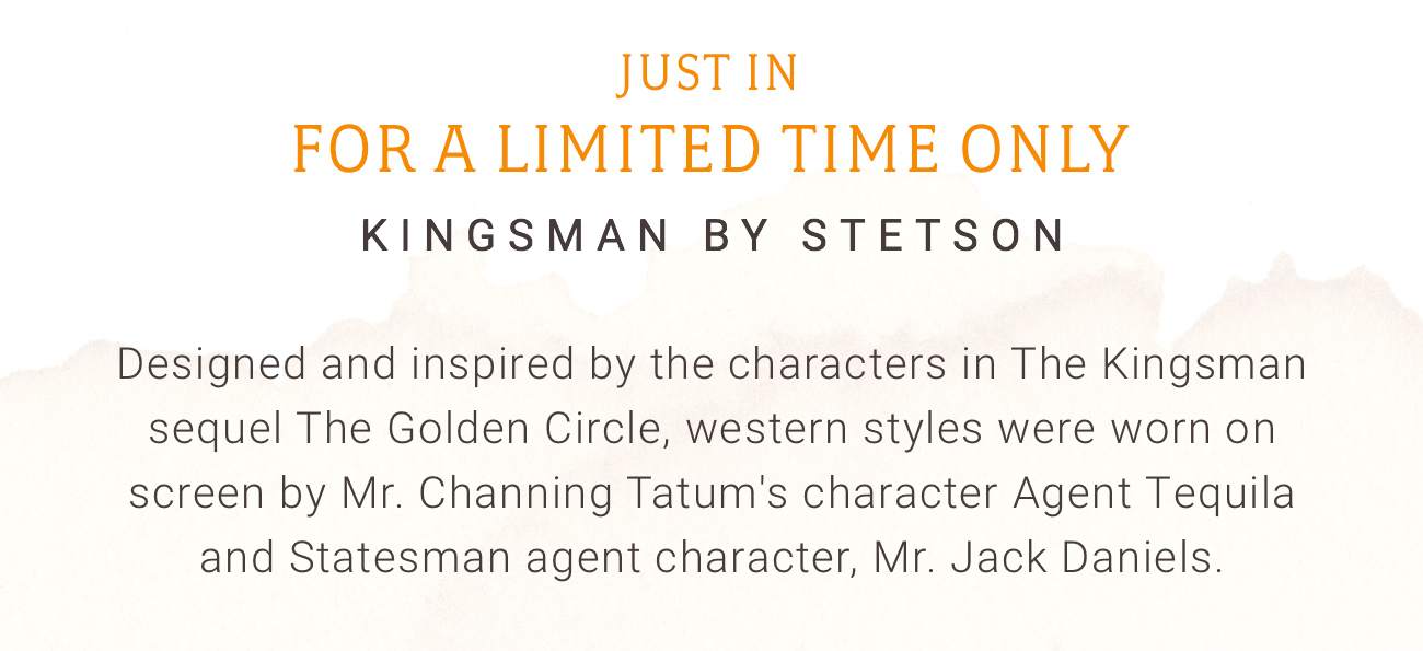 a73d77c14fe1e Just In For A Limited Time Only · Kingsman By Stetson Jack ...