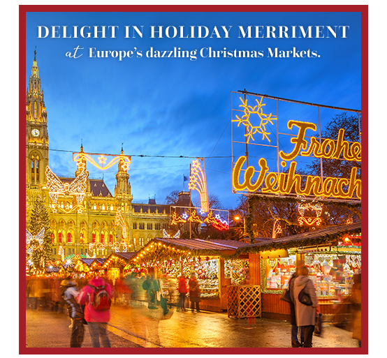 Delight in holiday merriment at Europe's dazzling Christmas markets.