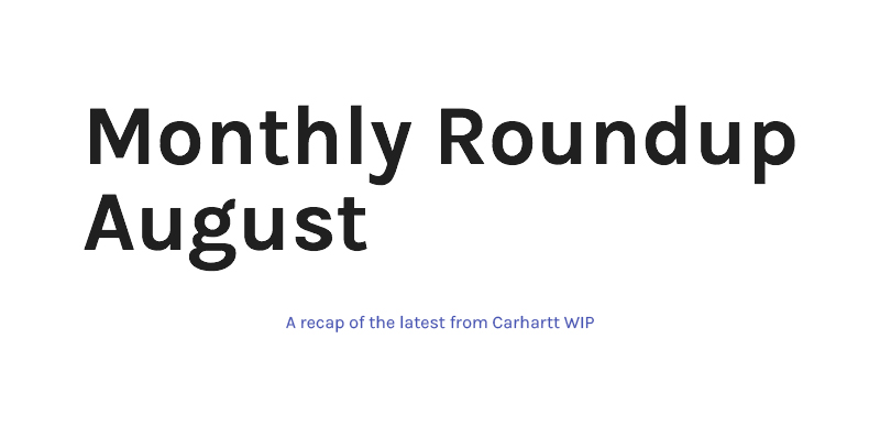 coupon code new design coupon code Carhartt Work In Progress: Monthly Roundup August | Milled