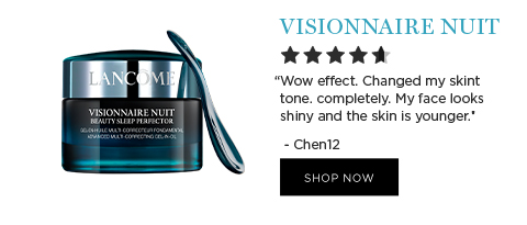 VISIONNAIRE NUIT           'Wow effect. Changed my skin tone completely. My face looks shiny and the skin is younger.' -Chen12           SHOP NOW