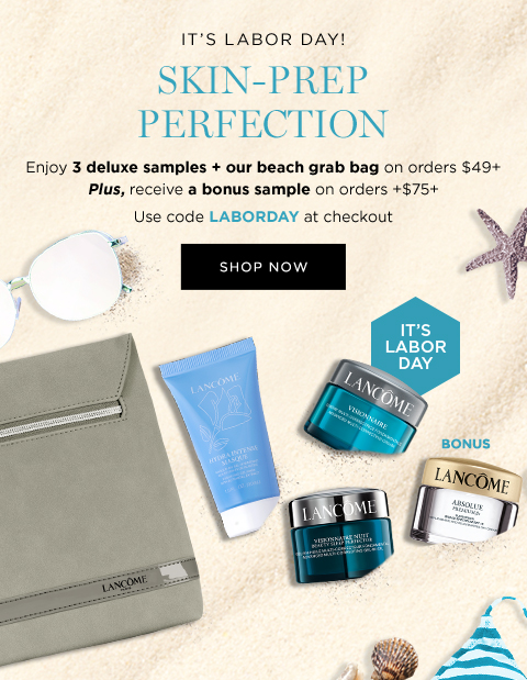 IT'S LABOR DAY!           SKIN-PREP PERFECTION           Enjoy 3 deluxe samples + our beach grab bag on orders $49+           Plus, receive a bonus sample on orders +$75+           Use code LABORDAY at checkout           SHOP NOW