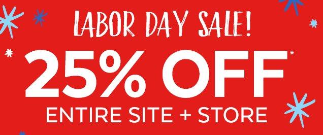 Labor Day sale! 25% off*   Entire site + store