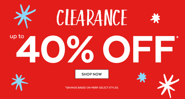 Clearance   Up to 40% off*   Shop Now   *Savings baed on MSRP. Select styles.