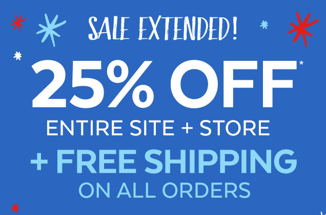 Sale extended! 25% off* Entire Site + Store + Free Shipping On All Orders