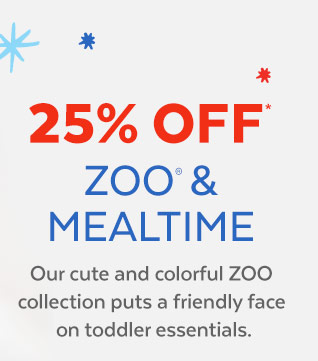 25% off* Zoo & Mealtime | Our cute and colorful ZOO collection puts a friendly face on toddler essentials.