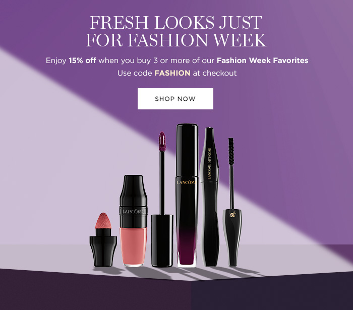 FRESH LOOKS JUST FOR FASHION WEEK - Enjoy 15 percent off when you buy 3 or more of our Fashion Week Favorites - Use code FASHION at checkout - SHOP NOW