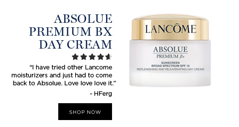 """ABSOLUE PREMIUM BX DAY CREAM - """"I have tried other Lancome moisturizers and just had to come back to Absolue. Love love love it."""" - HFerg - SHOP NOW"""