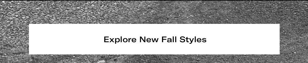 Explore New Fall Styles