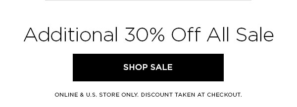 Additional 30% Off All Sale   SHOP SALE >   ONLINE & U.S. STORE ONLY. DISCOUNT TAKEN AT CHECKOUT.